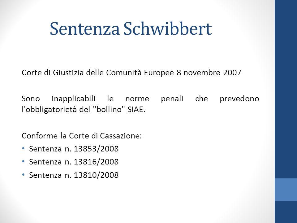Sentenza Schwibbert Corte di Giustizia delle Comunità Europee 8 novembre 2007 Sono inapplicabili le norme penali che prevedono l obbligatorietà del bollino SIAE.