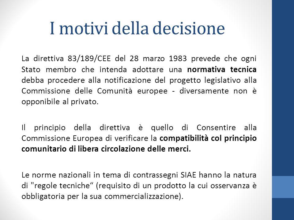 I motivi della decisione La direttiva 83/189/CEE del 28 marzo 1983 prevede che ogni Stato membro che intenda adottare una normativa tecnica debba procedere alla notificazione del progetto legislativo alla Commissione delle Comunità europee - diversamente non è opponibile al privato.