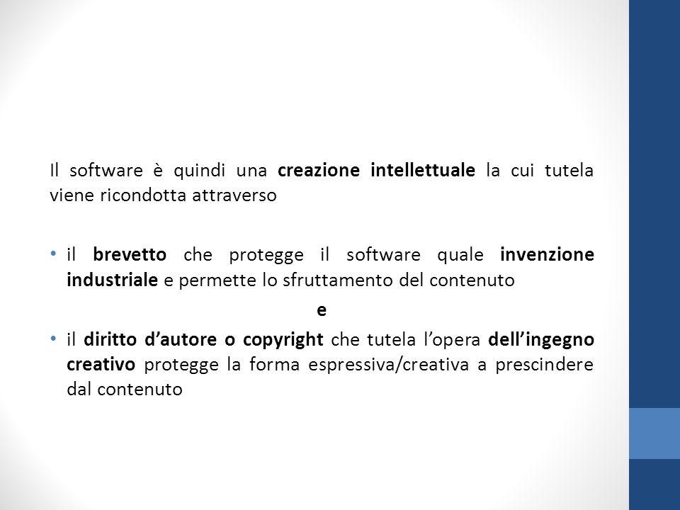 Il software è quindi una creazione intellettuale la cui tutela viene ricondotta attraverso il brevetto che protegge il software quale invenzione industriale e permette lo sfruttamento del contenuto e il diritto d'autore o copyright che tutela l'opera dell'ingegno creativo protegge la forma espressiva/creativa a prescindere dal contenuto