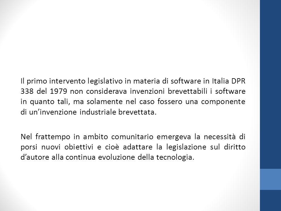 Il primo intervento legislativo in materia di software in Italia DPR 338 del 1979 non considerava invenzioni brevettabili i software in quanto tali, m