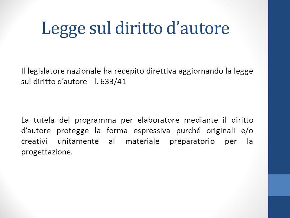 Legge sul diritto d'autore Il legislatore nazionale ha recepito direttiva aggiornando la legge sul diritto d'autore - l. 633/41 La tutela del programm