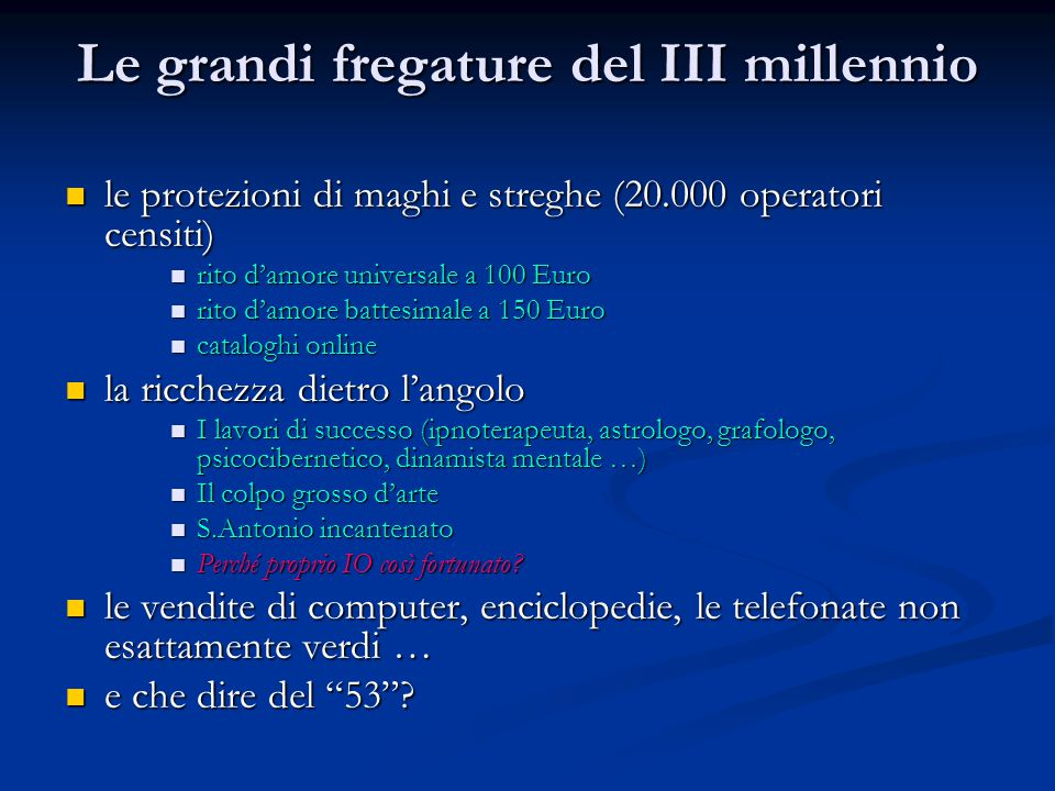 Le grandi fregature del III millennio le protezioni di maghi e streghe (20.000 operatori censiti) le protezioni di maghi e streghe (20.000 operatori c