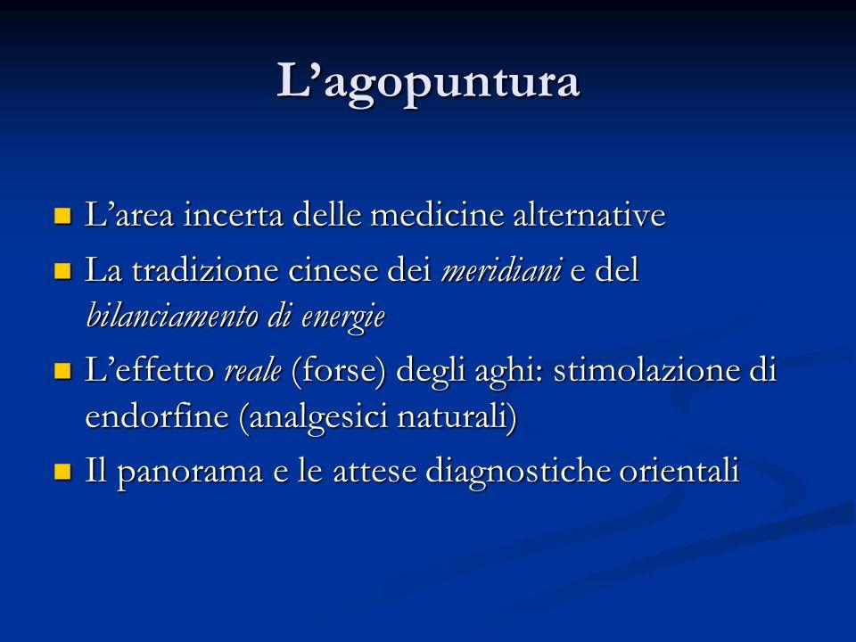 L'agopuntura L'area incerta delle medicine alternative L'area incerta delle medicine alternative La tradizione cinese dei meridiani e del bilanciament
