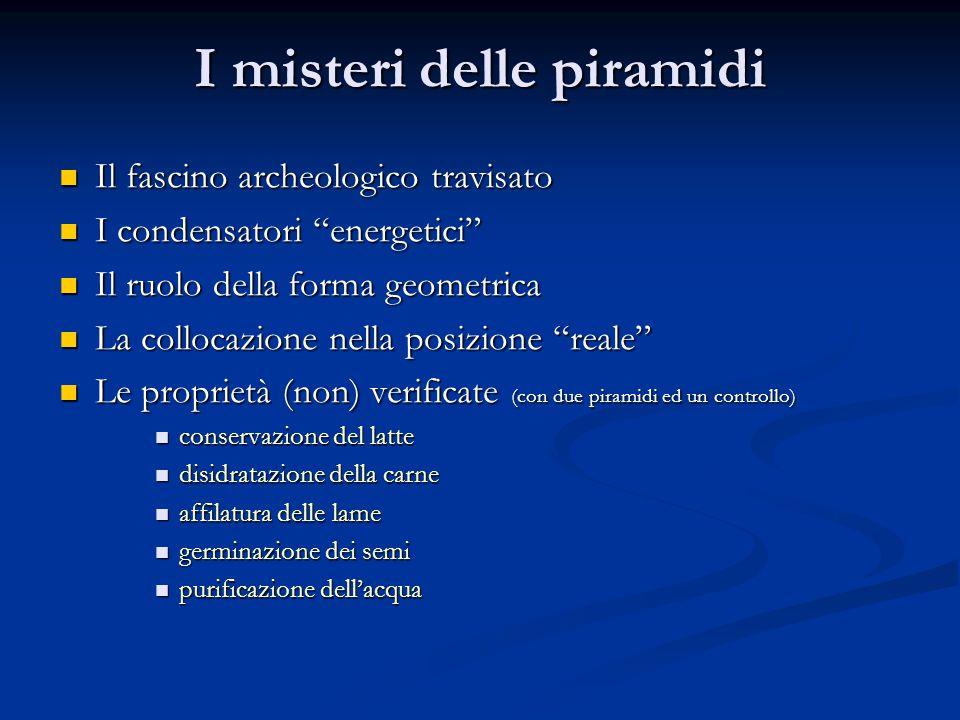 """I misteri delle piramidi Il fascino archeologico travisato Il fascino archeologico travisato I condensatori """"energetici"""" I condensatori """"energetici"""" I"""