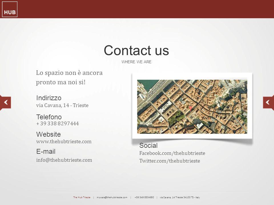 WHERE WE ARE Contact us Website www.thehubtrieste.com E-mail info@thehubtrieste.com Social Facebook.com/thehubtrieste Twitter.com/thehubtrieste Indiri