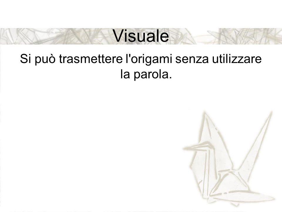 Visuale Si può trasmettere l'origami senza utilizzare la parola.