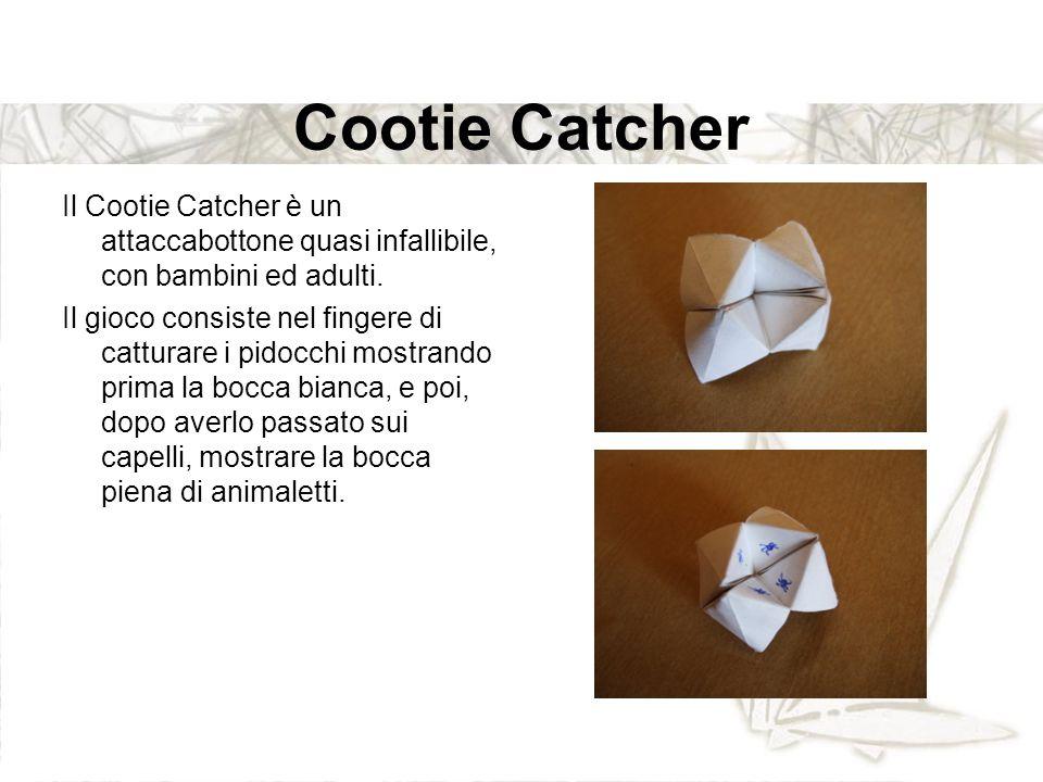 Cootie Catcher Il Cootie Catcher è un attaccabottone quasi infallibile, con bambini ed adulti. Il gioco consiste nel fingere di catturare i pidocchi m