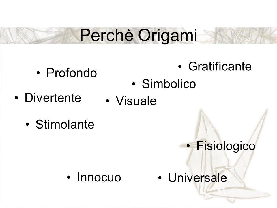 Perchè Origami Divertente Gratificante Visuale Profondo Universale Innocuo Stimolante Simbolico