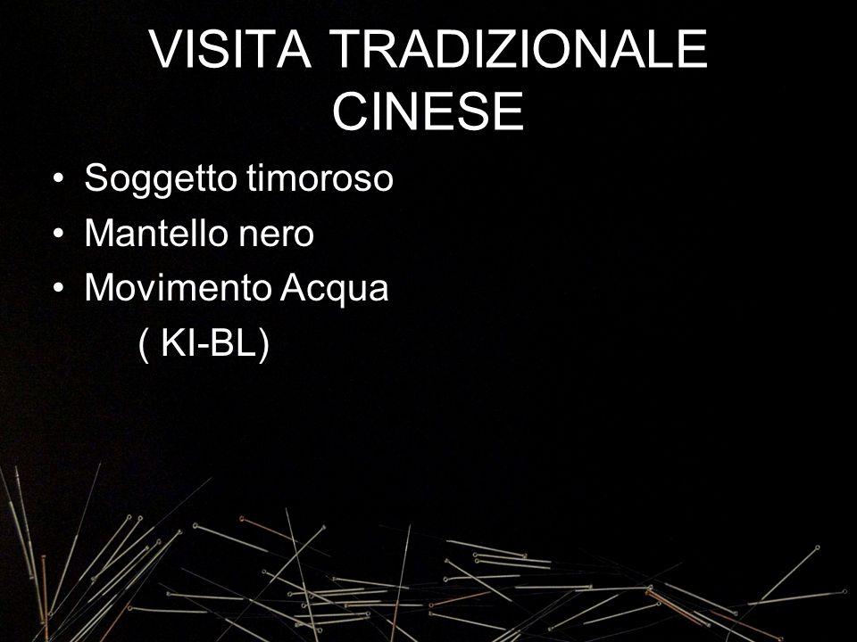 VISITA TRADIZIONALE CINESE Soggetto timoroso Mantello nero Movimento Acqua ( KI-BL)