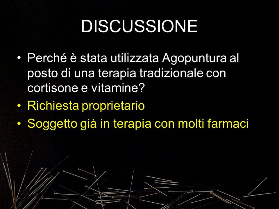 DISCUSSIONE Perché è stata utilizzata Agopuntura al posto di una terapia tradizionale con cortisone e vitamine? Richiesta proprietario Soggetto già in