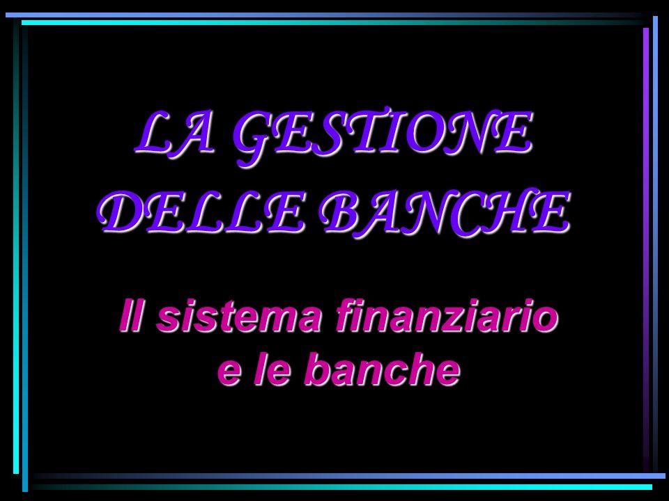 LA GESTIONE DELLE BANCHE Il sistema finanziario e le banche