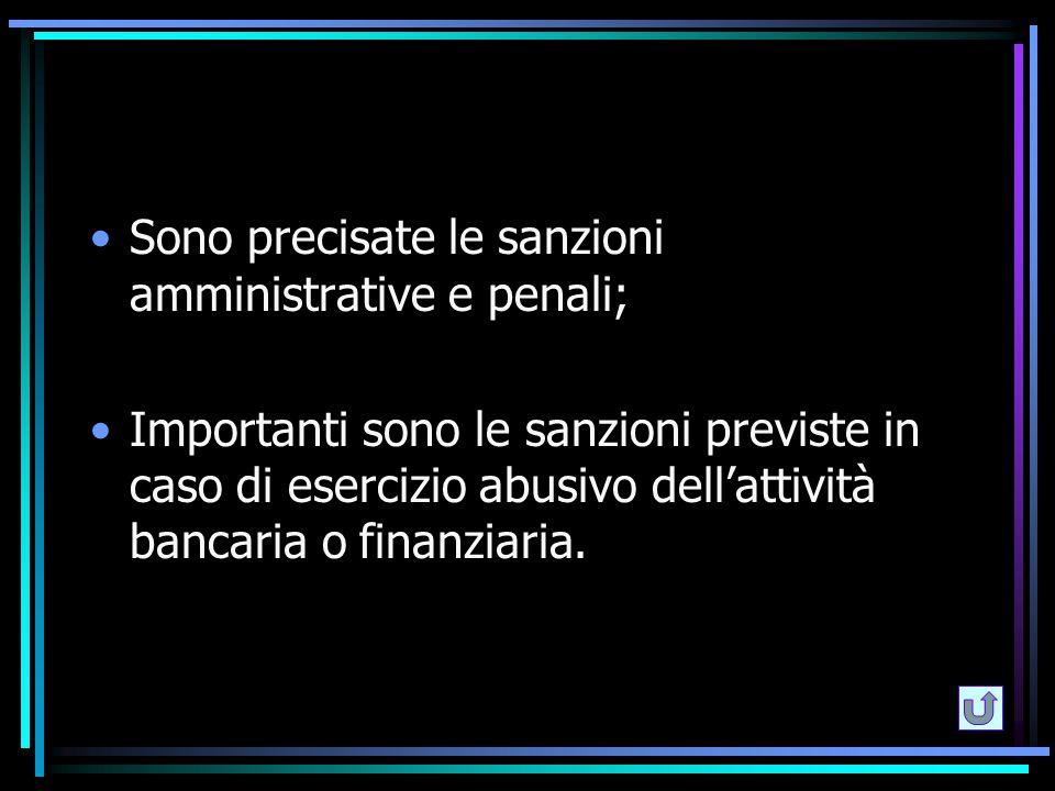 Sono precisate le sanzioni amministrative e penali; Importanti sono le sanzioni previste in caso di esercizio abusivo dell'attività bancaria o finanzi