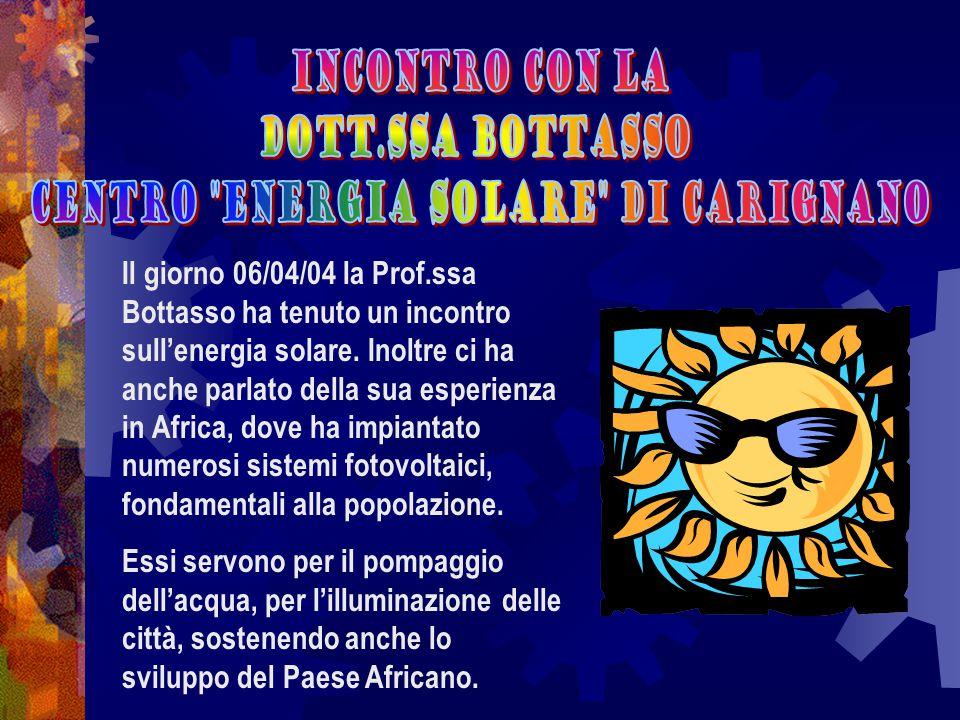 Il giorno 06/04/04 la Prof.ssa Bottasso ha tenuto un incontro sull'energia solare. Inoltre ci ha anche parlato della sua esperienza in Africa, dove ha