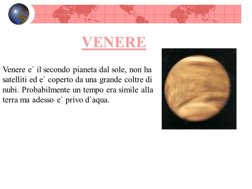 VENERE Venere e` il secondo pianeta dal sole, non ha satelliti ed e` coperto da una grande coltre di nubi. Probabilmente un tempo era simile alla terr