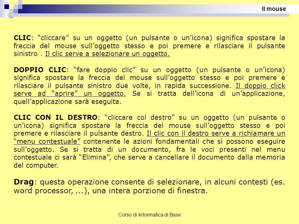 """Corso di Informatica di Base CLIC: """"cliccare"""" su un oggetto (un pulsante o un'icona) significa spostare la freccia del mouse sull'oggetto stesso e poi"""