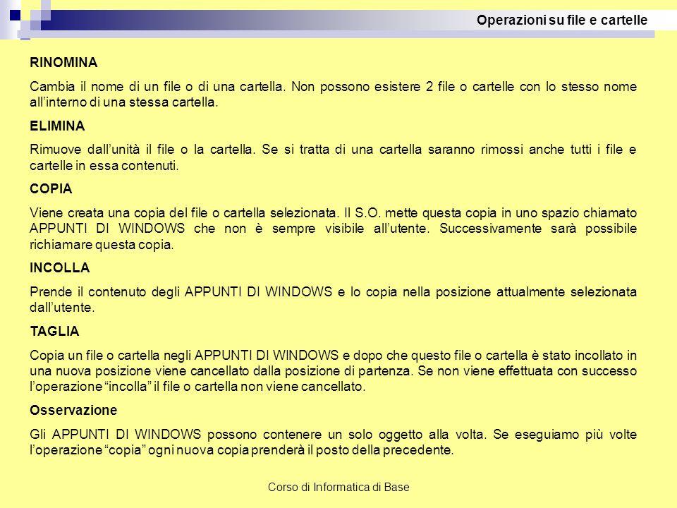 Corso di Informatica di Base Operazioni su file e cartelle RINOMINA Cambia il nome di un file o di una cartella. Non possono esistere 2 file o cartell