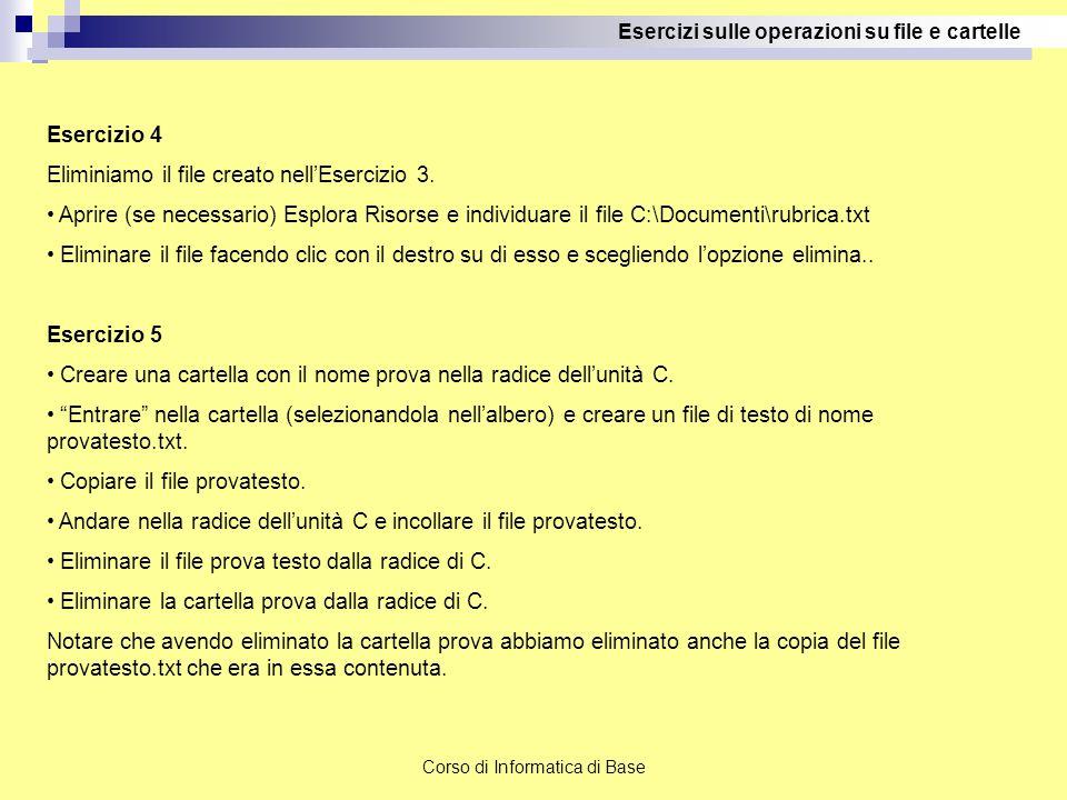 Corso di Informatica di Base Esercizi sulle operazioni su file e cartelle Esercizio 4 Eliminiamo il file creato nell'Esercizio 3. Aprire (se necessari