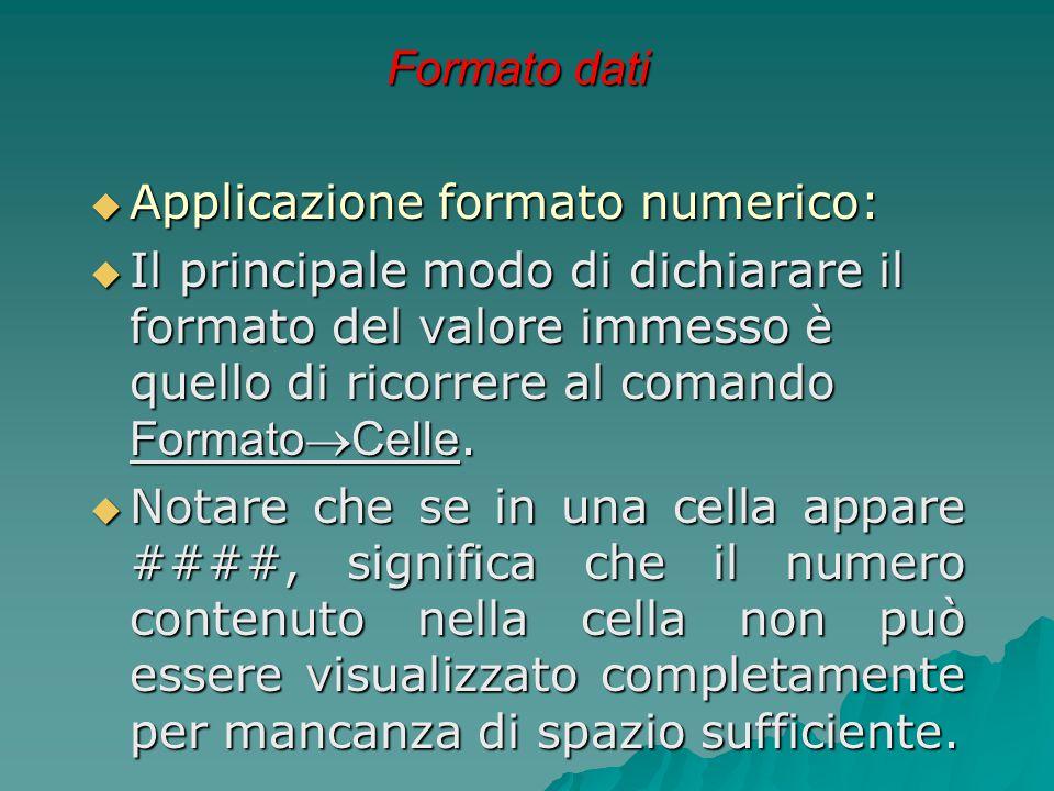 Formato dati  Applicazione formato numerico:  Il principale modo di dichiarare il formato del valore immesso è quello di ricorrere al comando Format