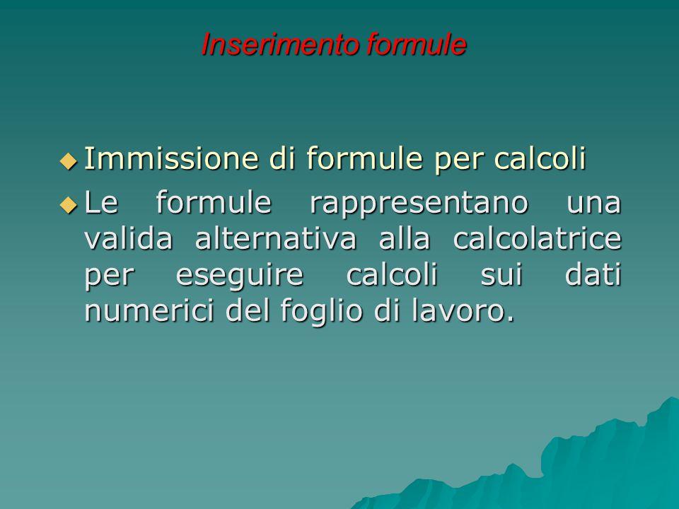 Inserimento formule  Immissione di formule per calcoli  Le formule rappresentano una valida alternativa alla calcolatrice per eseguire calcoli sui d