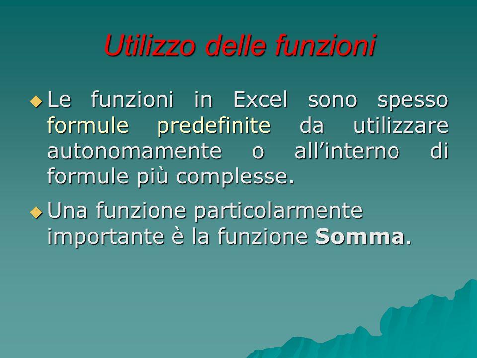 Utilizzo delle funzioni  Le funzioni in Excel sono spesso formule predefinite da utilizzare autonomamente o all'interno di formule più complesse.  U