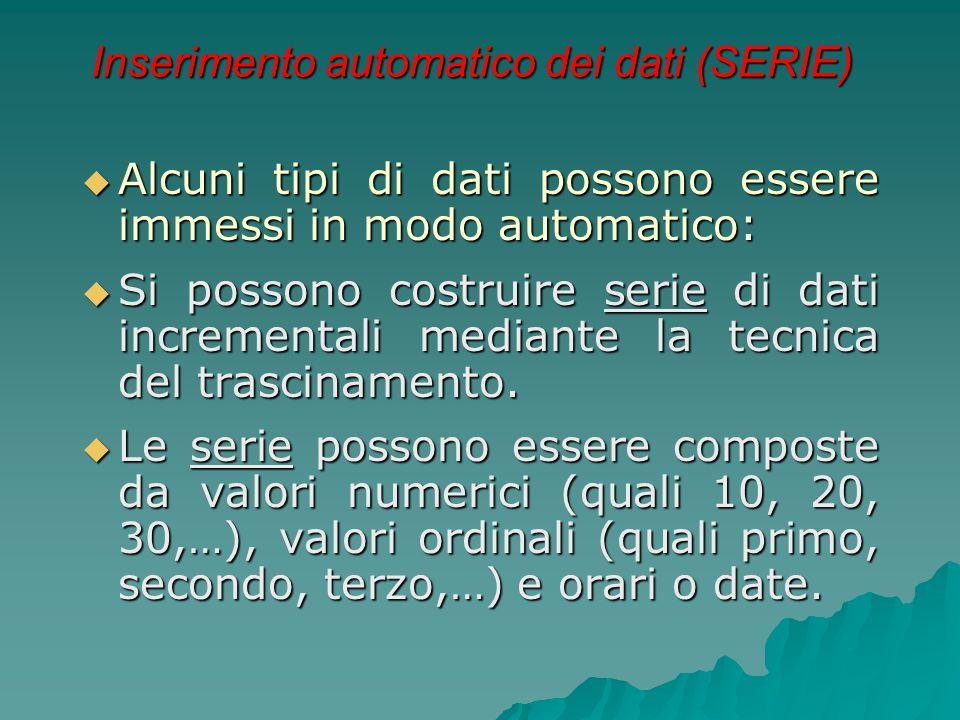 Inserimento automatico dei dati (SERIE)  Alcuni tipi di dati possono essere immessi in modo automatico:  Si possono costruire serie di dati incremen