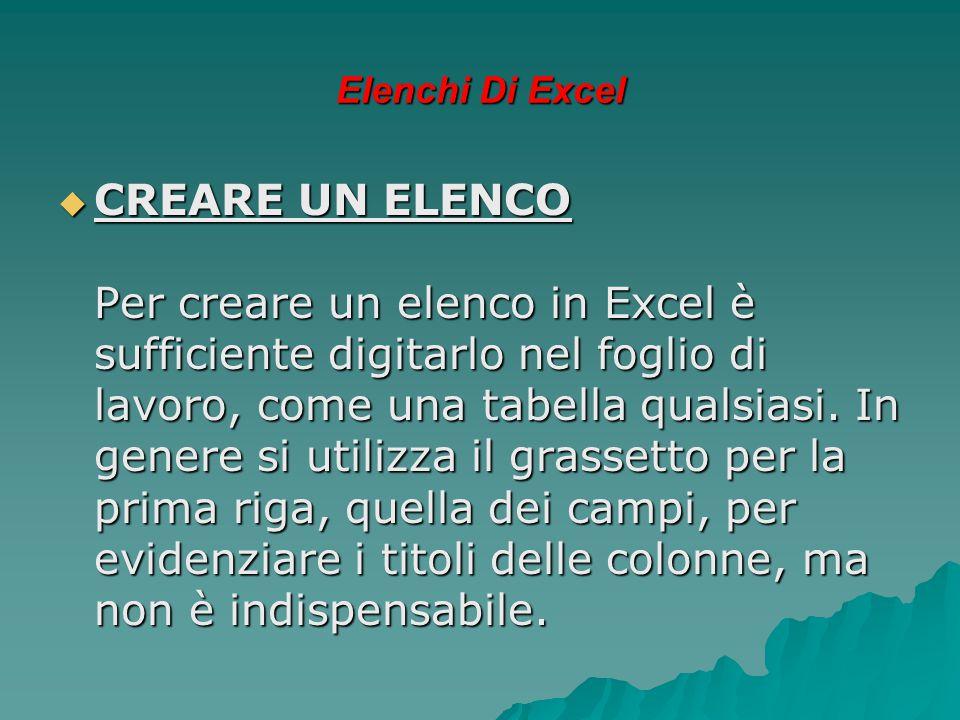 Elenchi Di Excel  CREARE UN ELENCO Per creare un elenco in Excel è sufficiente digitarlo nel foglio di lavoro, come una tabella qualsiasi. In genere