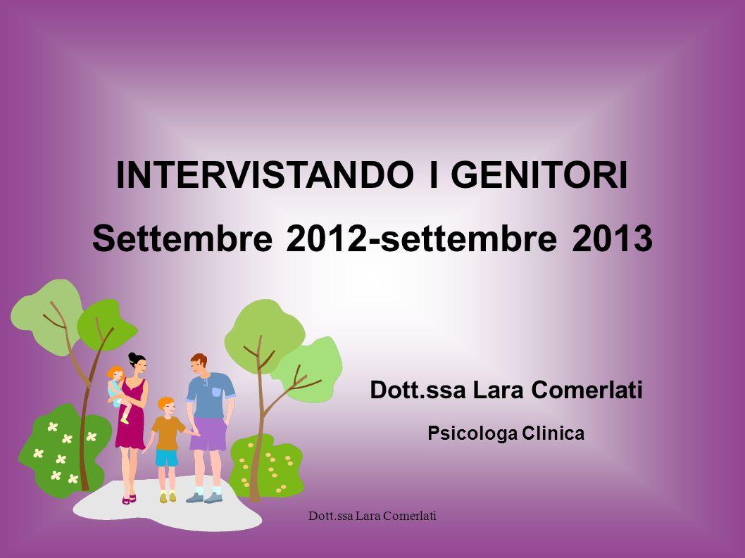 Dott.ssa Lara Comerlati INTERVISTANDO I GENITORI Settembre 2012-settembre 2013 Dott.ssa Lara Comerlati Psicologa Clinica