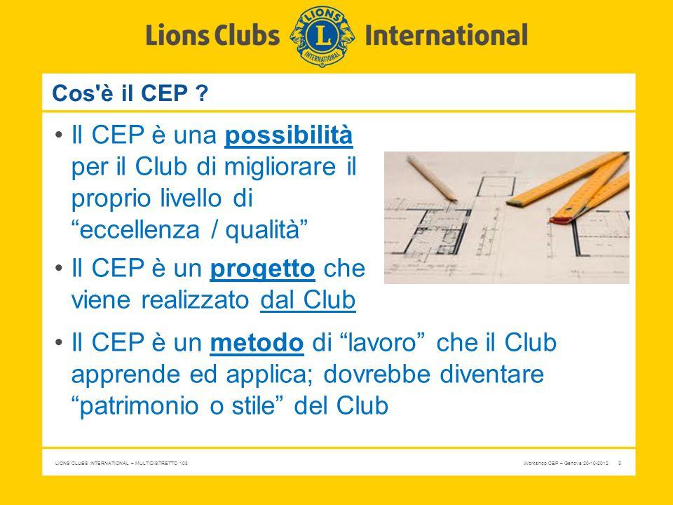 LIONS CLUBS INTERNATIONAL – MULTIDISTRETTO 108 Workshop CEP – Genova 20-10-2012 4 Linee guida per la realizzazione del CEP Da dove partiamo: Fase1: Valutazione delle esigenze della comunità Fase 2: Analisi dei punti di forza e delle risorse del Club