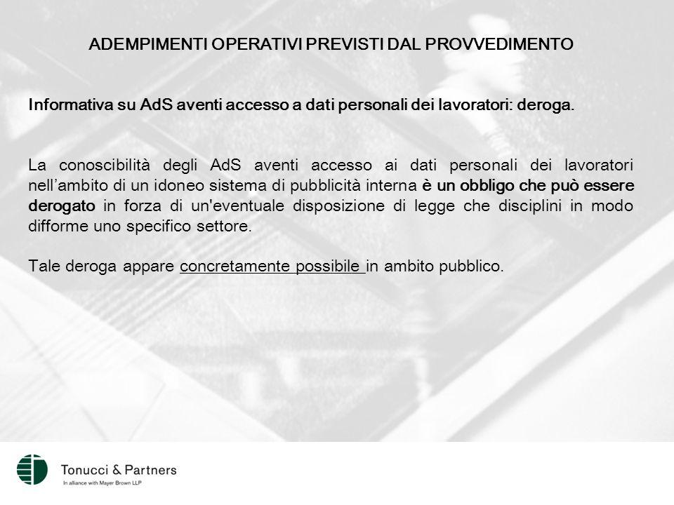 ADEMPIMENTI OPERATIVI PREVISTI DAL PROVVEDIMENTO Informativa su AdS aventi accesso a dati personali dei lavoratori: deroga.