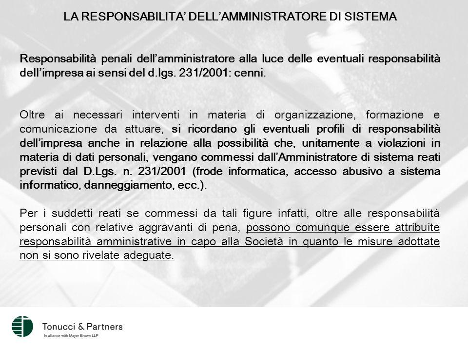 LA RESPONSABILITA' DELL'AMMINISTRATORE DI SISTEMA Responsabilità penali dell'amministratore alla luce delle eventuali responsabilità dell'impresa ai sensi del d.lgs.