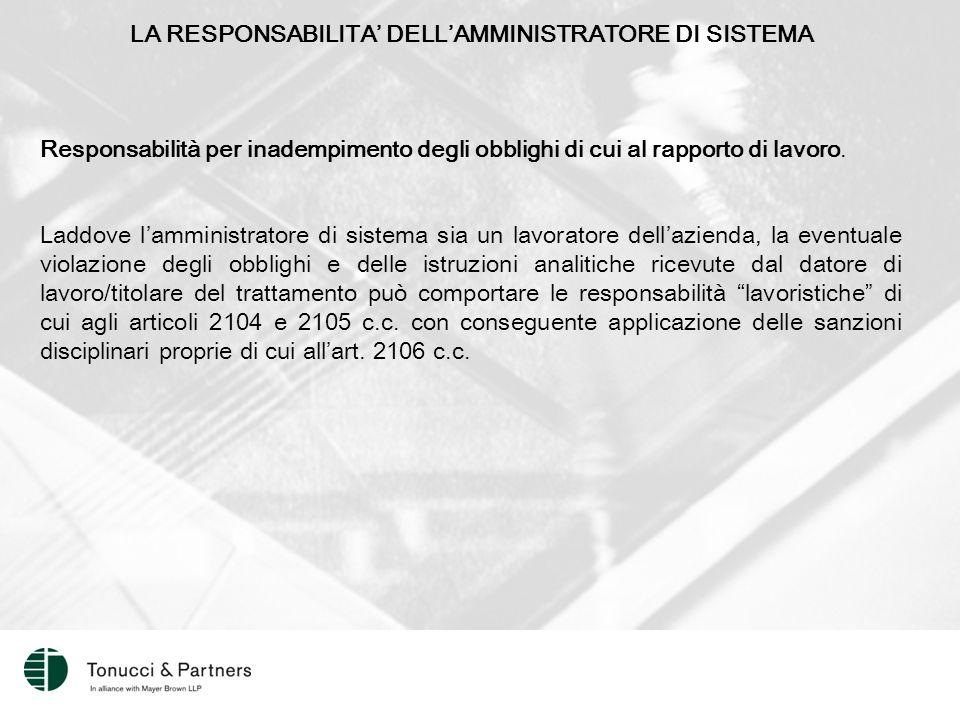 LA RESPONSABILITA' DELL'AMMINISTRATORE DI SISTEMA Responsabilità per inadempimento degli obblighi di cui al rapporto di lavoro.