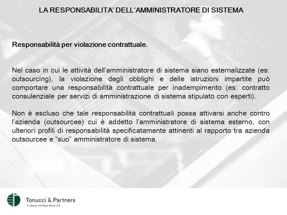 LA RESPONSABILITA' DELL'AMMINISTRATORE DI SISTEMA Responsabilità per violazione contrattuale.