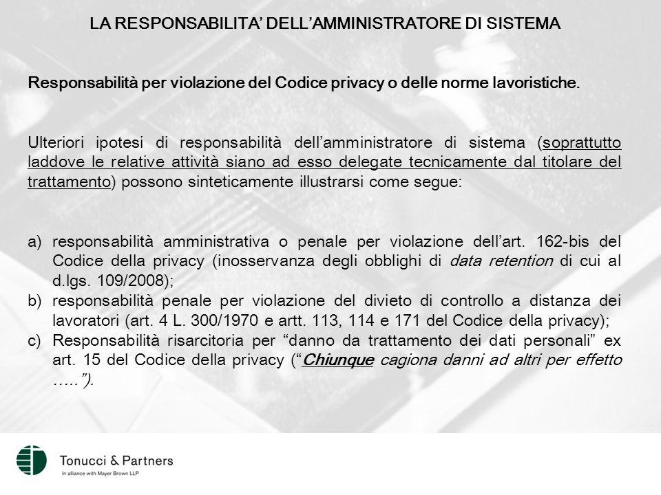 LA RESPONSABILITA' DELL'AMMINISTRATORE DI SISTEMA Responsabilità per violazione del Codice privacy o delle norme lavoristiche.