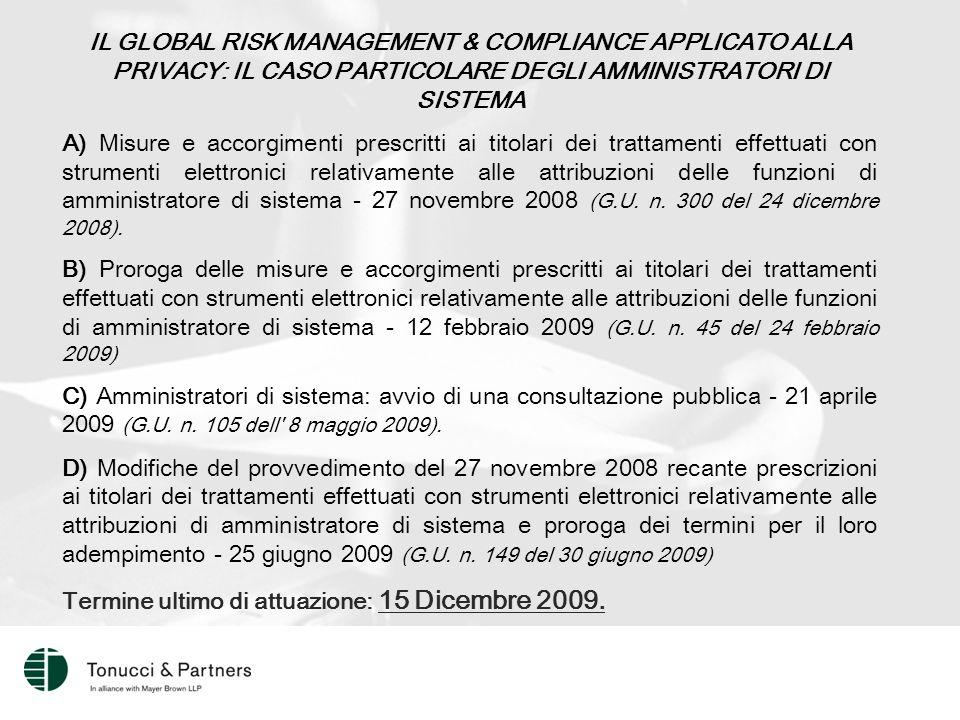 IL GLOBAL RISK MANAGEMENT & COMPLIANCE APPLICATO ALLA PRIVACY: IL CASO PARTICOLARE DEGLI AMMINISTRATORI DI SISTEMA A) Misure e accorgimenti prescritti ai titolari dei trattamenti effettuati con strumenti elettronici relativamente alle attribuzioni delle funzioni di amministratore di sistema - 27 novembre 2008 (G.U.