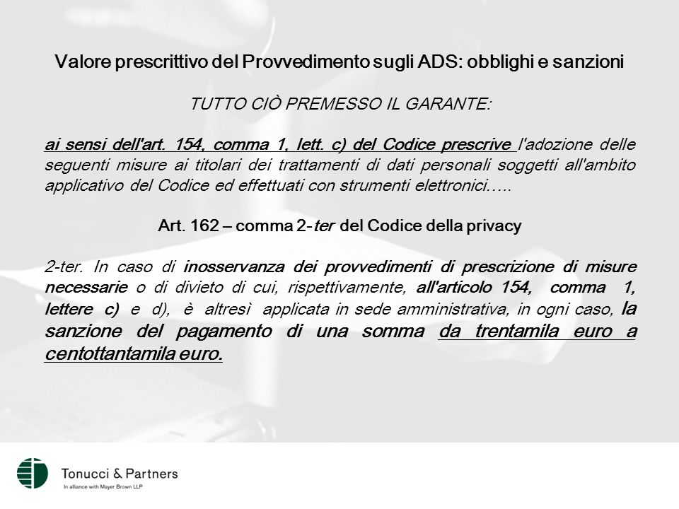 Valore prescrittivo del Provvedimento sugli ADS: obblighi e sanzioni TUTTO CIÒ PREMESSO IL GARANTE: ai sensi dell art.