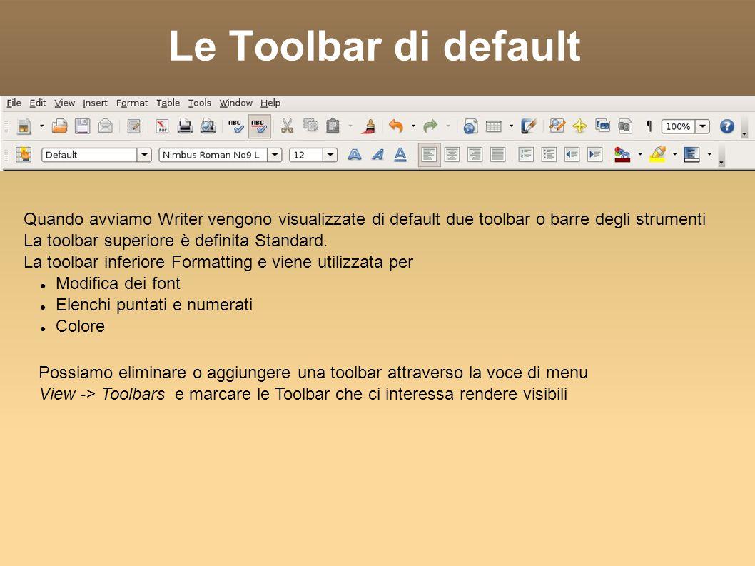 Le Toolbar di default Quando avviamo Writer vengono visualizzate di default due toolbar o barre degli strumenti La toolbar superiore è definita Standard.