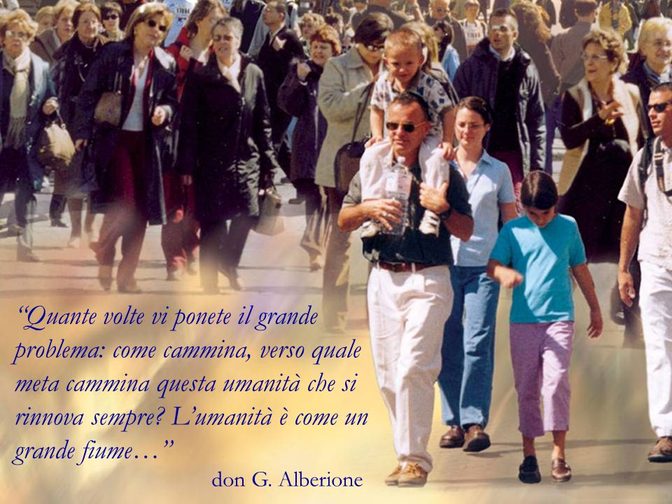 Quante volte vi ponete il grande problema: come cammina, verso quale meta cammina questa umanità che si rinnova sempre.