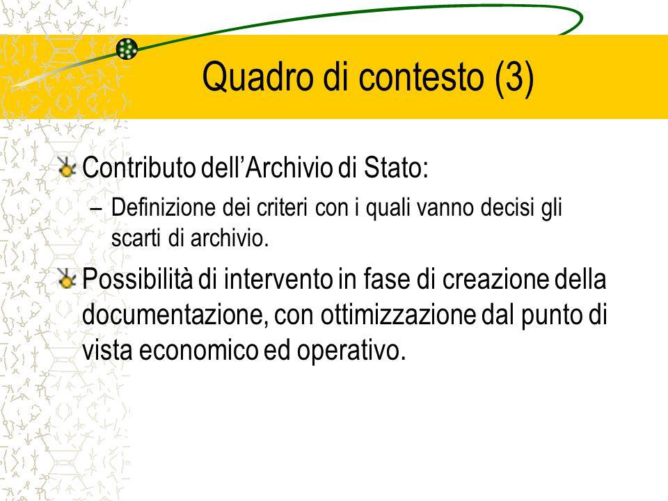 Quadro di contesto (3) Contributo dell'Archivio di Stato: –Definizione dei criteri con i quali vanno decisi gli scarti di archivio.