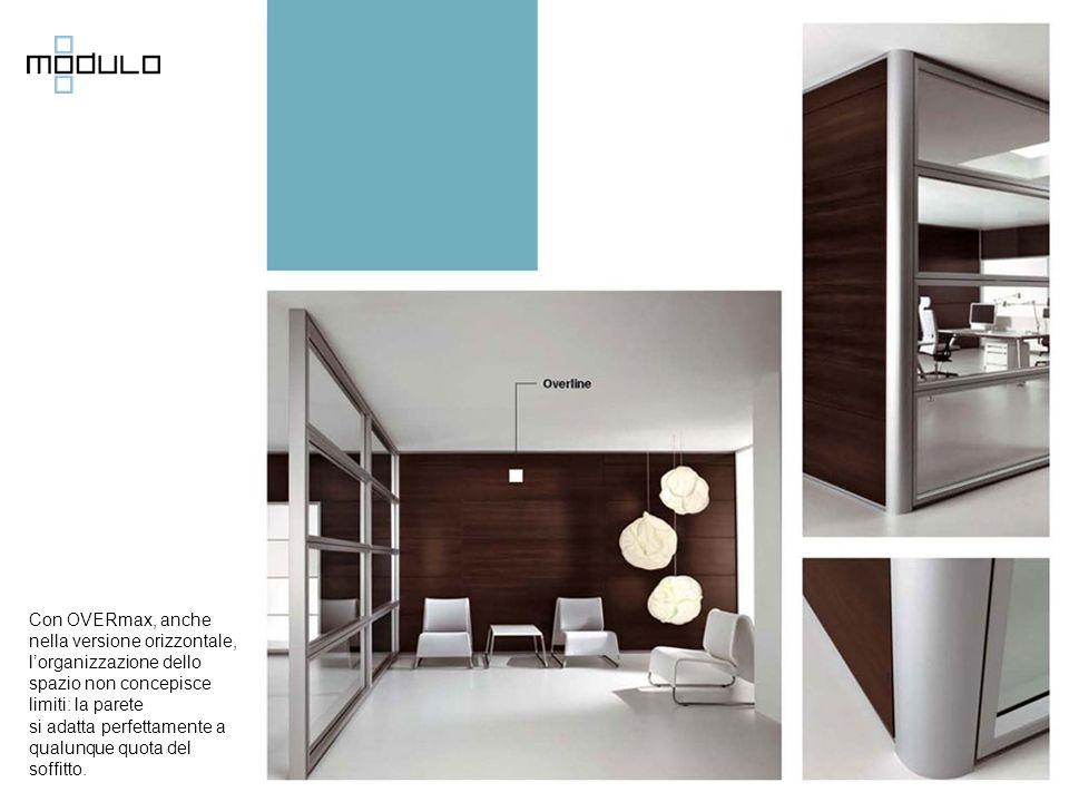 Con OVERmax, anche nella versione orizzontale, l'organizzazione dello spazio non concepisce limiti: la parete si adatta perfettamente a qualunque quota del soffitto.