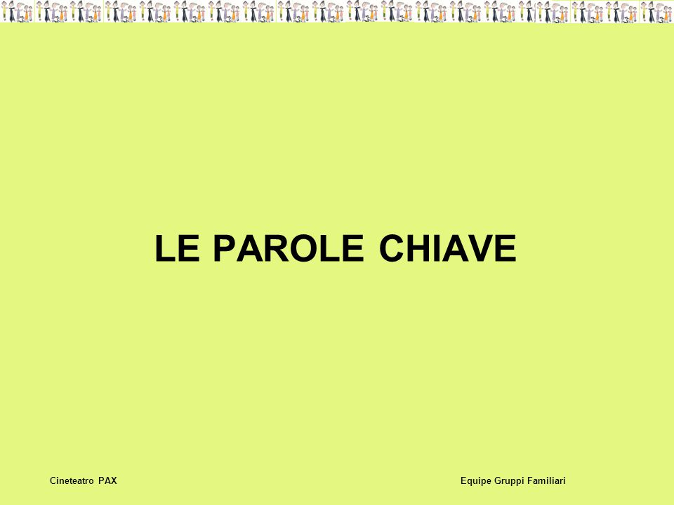 LE PAROLE CHIAVE Equipe Gruppi FamiliariCineteatro PAX