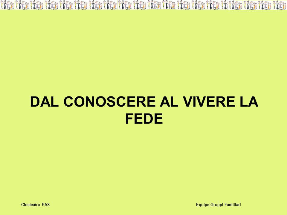 DAL CONOSCERE AL VIVERE LA FEDE Equipe Gruppi FamiliariCineteatro PAX