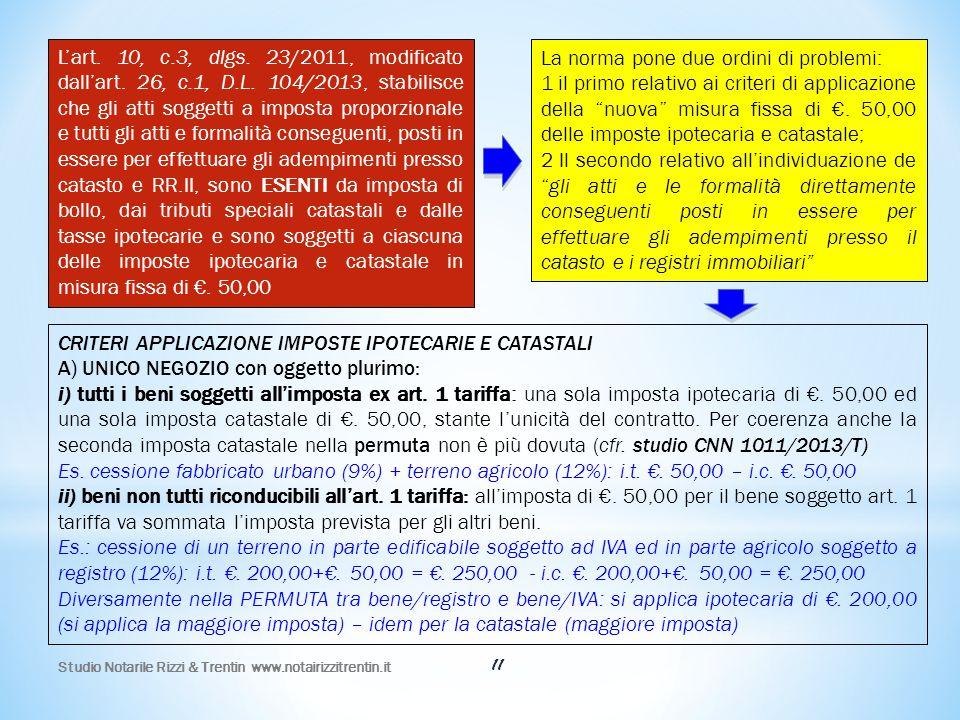 11 L'art. 10, c.3, dlgs. 23/2011, modificato dall'art. 26, c.1, D.L. 104/2013, stabilisce che gli atti soggetti a imposta proporzionale e tutti gli at