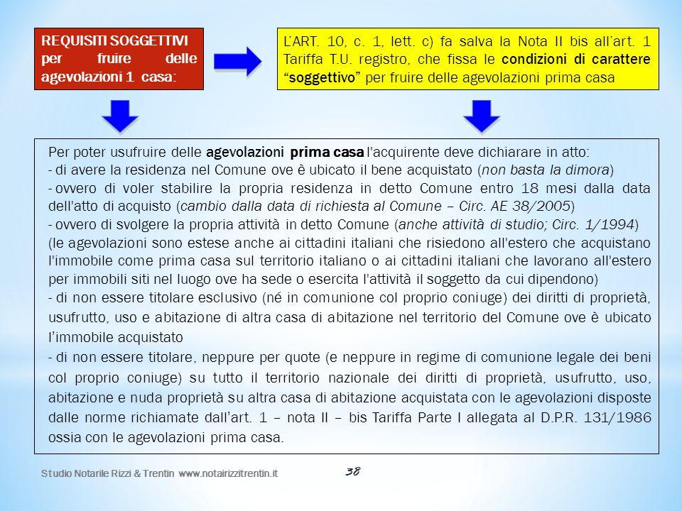 Studio Notarile Rizzi & Trentin www.notairizzitrentin.it 38 REQUISITI SOGGETTIVI per fruire delle agevolazioni 1 casa: L'ART. 10, c. 1, lett. c) fa sa