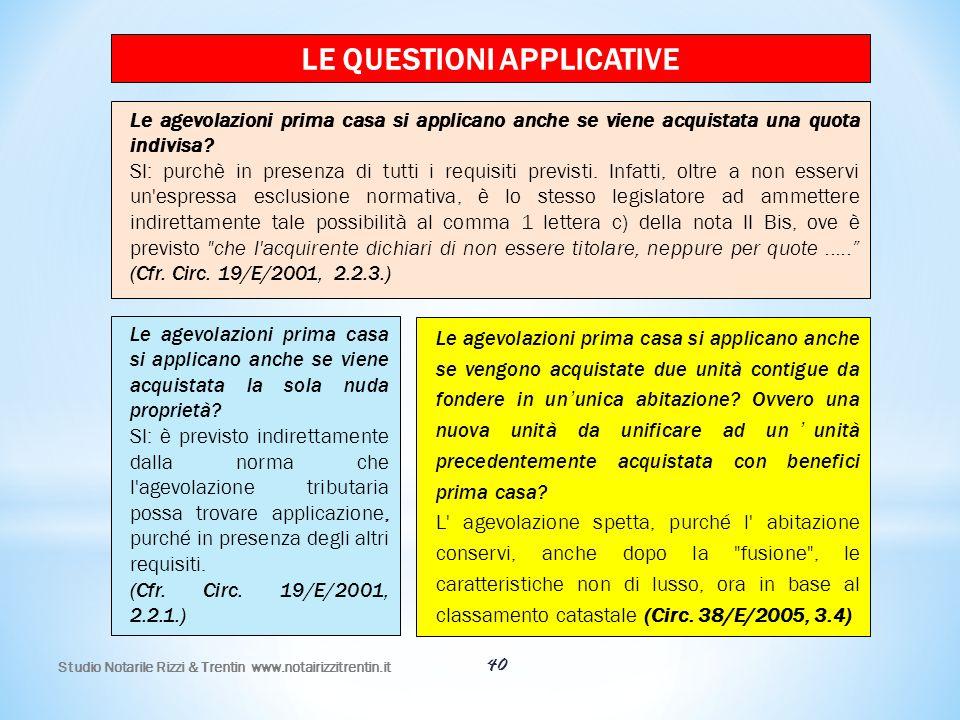 40 LE QUESTIONI APPLICATIVE Le agevolazioni prima casa si applicano anche se viene acquistata una quota indivisa? SI: purchè in presenza di tutti i re