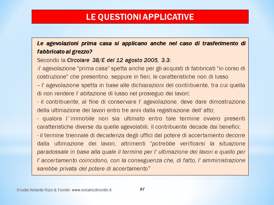 41 LE QUESTIONI APPLICATIVE Le agevolazioni prima casa si applicano anche nel caso di trasferimento di fabbricato al grezzo? Secondo la Circolare 38/E