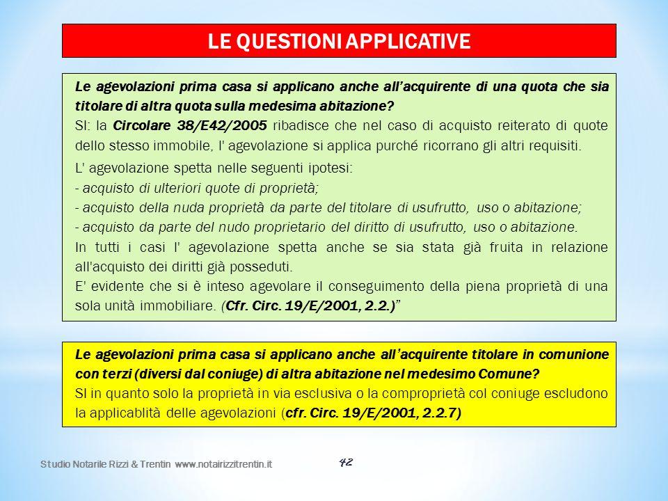 42 LE QUESTIONI APPLICATIVE Le agevolazioni prima casa si applicano anche all'acquirente di una quota che sia titolare di altra quota sulla medesima a