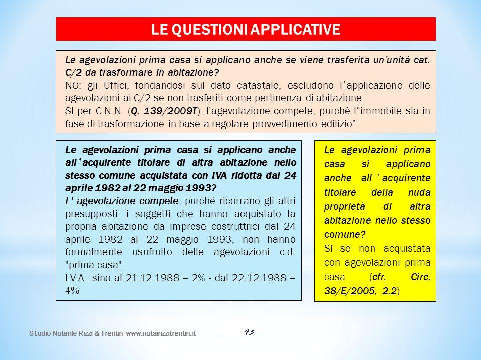 43 LE QUESTIONI APPLICATIVE Le agevolazioni prima casa si applicano anche se viene trasferita un'unità cat. C/2 da trasformare in abitazione? NO: gli