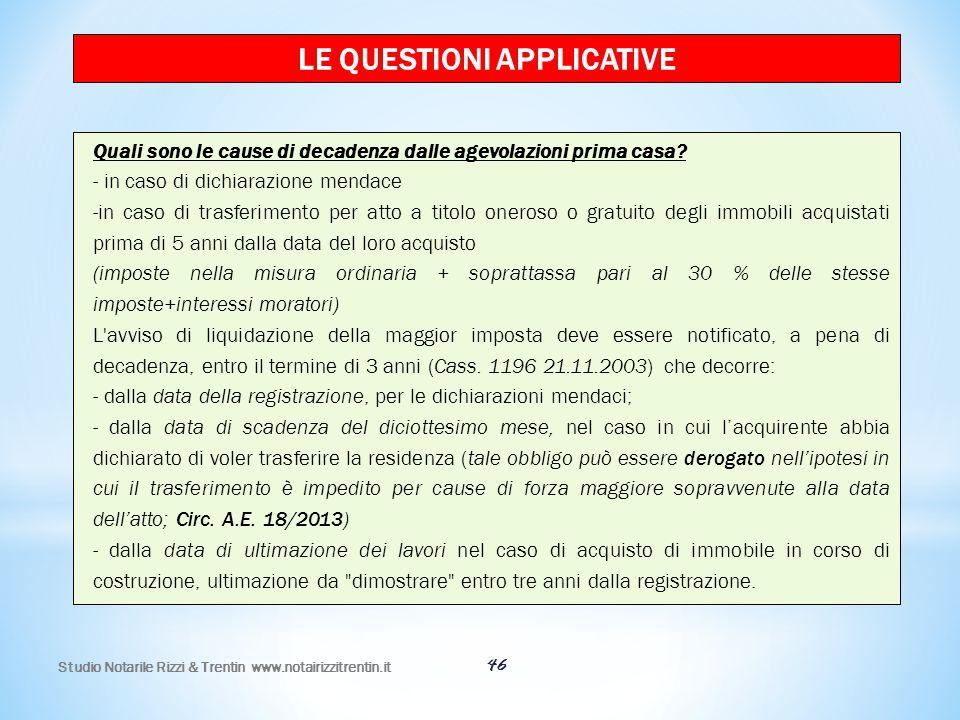 46 LE QUESTIONI APPLICATIVE Quali sono le cause di decadenza dalle agevolazioni prima casa? - in caso di dichiarazione mendace -in caso di trasferimen
