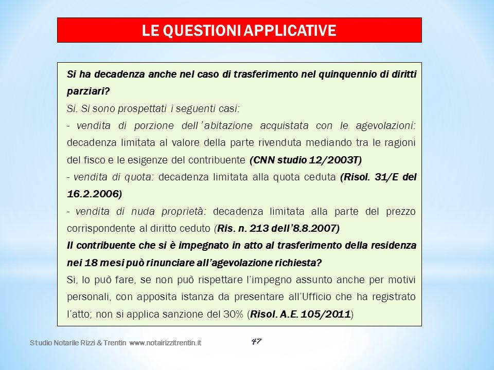 47 LE QUESTIONI APPLICATIVE Si ha decadenza anche nel caso di trasferimento nel quinquennio di diritti parziari? Si. Si sono prospettati i seguenti ca
