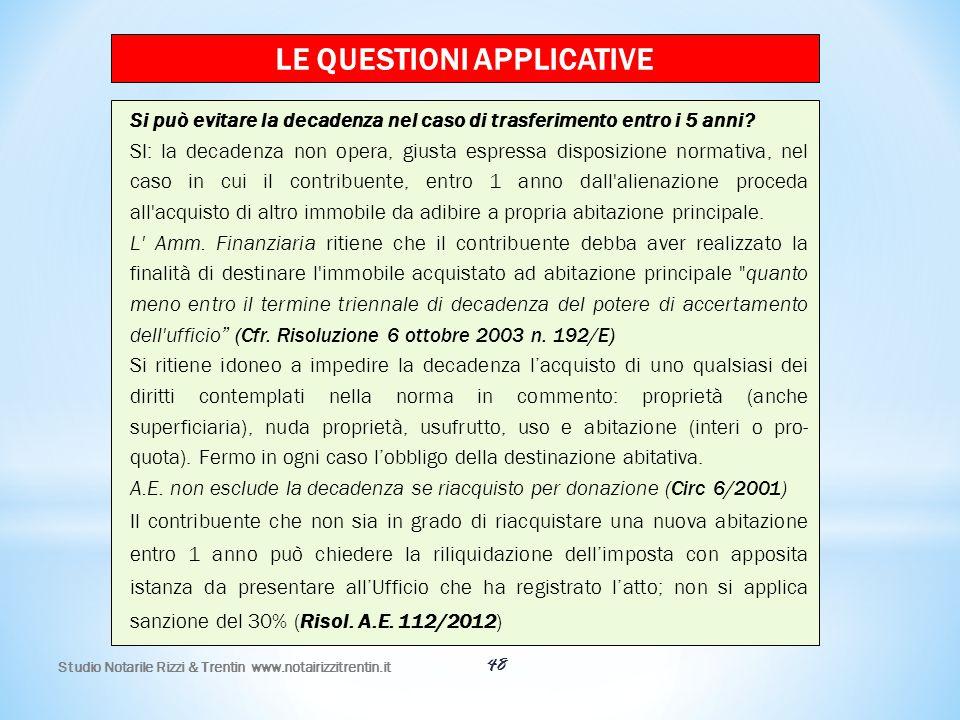 48 LE QUESTIONI APPLICATIVE Si può evitare la decadenza nel caso di trasferimento entro i 5 anni? SI: la decadenza non opera, giusta espressa disposiz